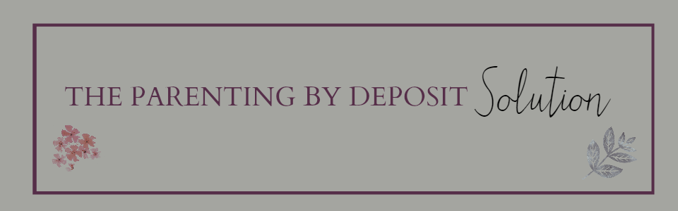 The Parenting by Deposit Solution