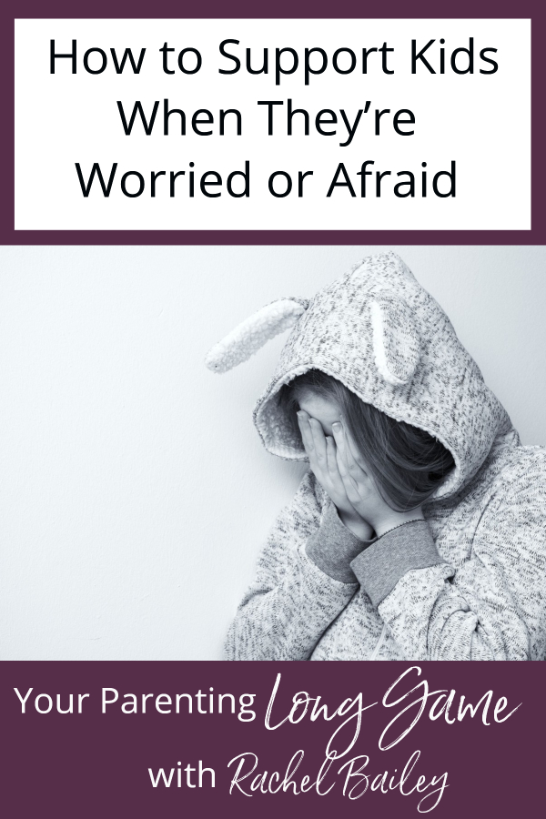 How to Support Kids When They're Worried or Afraid