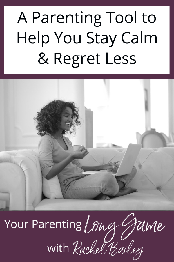 A Parenting Tool to Help You Stay Calm and Regret Less