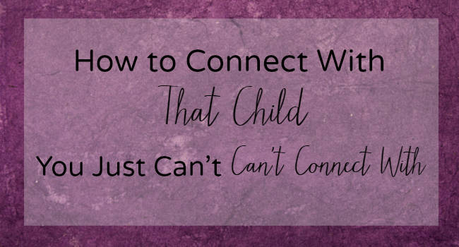 Connecting With a Child When It Doesn't Come Naturally