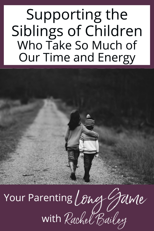 Supporting the Siblings of Children Who Take So Much of Our Time and Energy