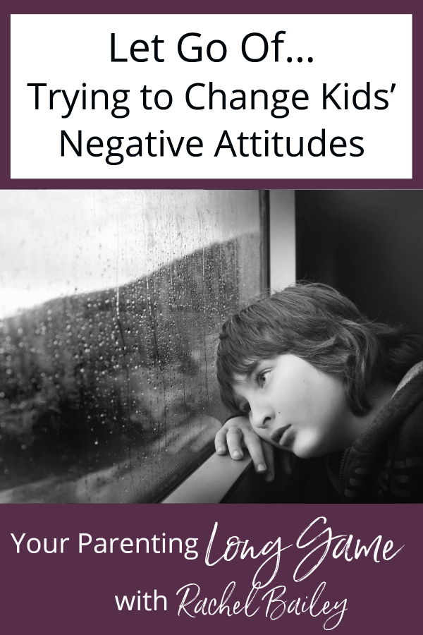 Let Go of Trying to Change Kids' Negative Attitudes