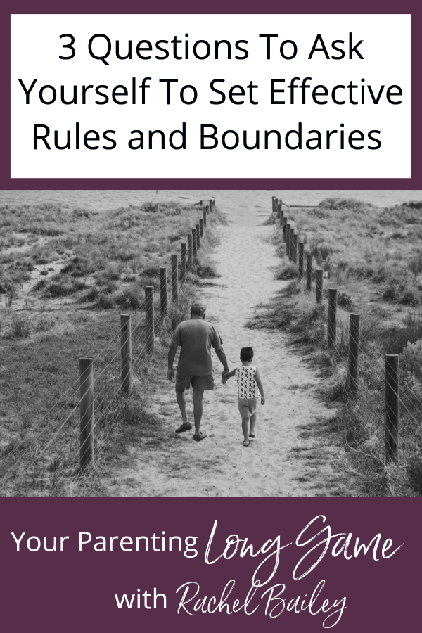 3 Questions to Ask Yourself to Set Effective Rules and Boundaries