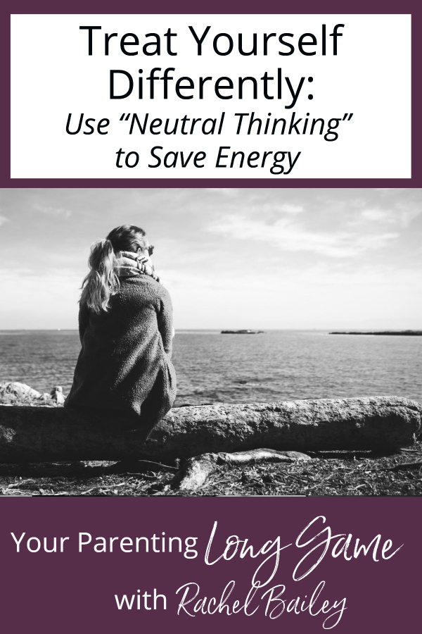 Treat Yourself Differently | Use Neutral Thinking to Save Energy