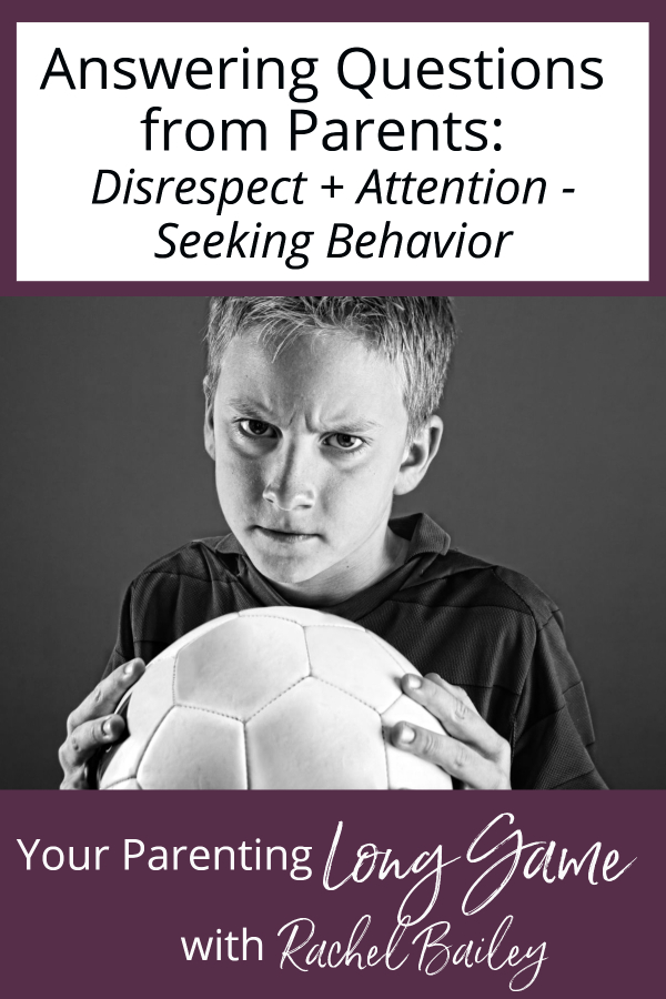 Questions from Parents: Disrespect and Attention-Seeking Behavior
