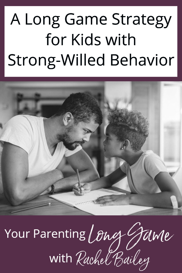 A Long Game Strategy for Kids With Strong-Willed Behavior