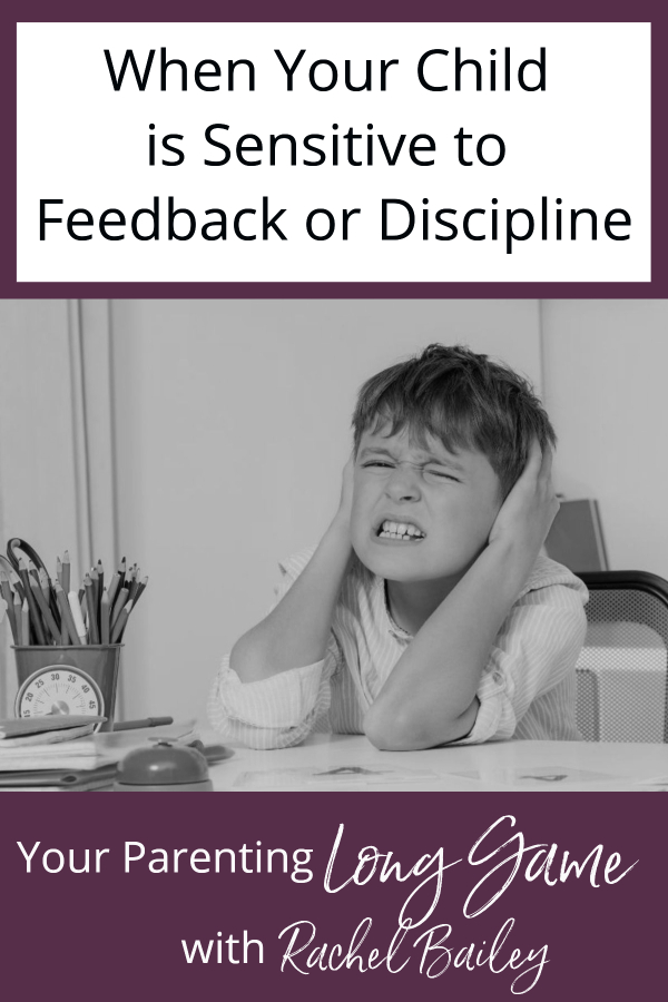 When Your Child is Sensitive to Feeback or Discipline