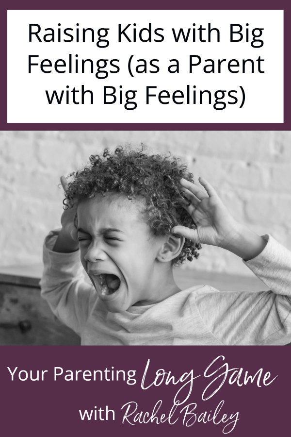 Raising Kids with Big Feelings (As a Parent with Big Feelings)